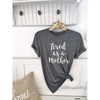 Tired as a Mother Boyfriend Style Tee. Unisex Tee. XS- 3XL . Cute Shirt  . Graphic Tee . Motherhood . Mom Life . Pregnancy . Postpartum