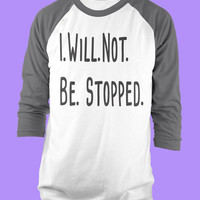 I. Will. Not. Be. Stopped. American Apparel Inspirational Saying 3/4 Sleeve Raglan Gift for Her, Him, Best Friend! Great Workout Shirt!