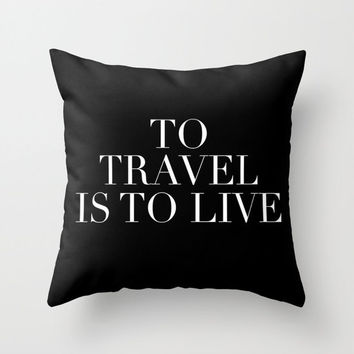 To Travel Is To Live Throw Pillow Cover Gifts For Her Gifts For Best Friends Travel Quote Home Decor