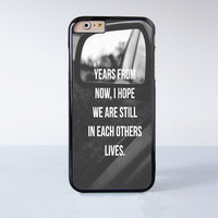 Years From Now,I Hope We Are Still In Each Others Lives  Plastic Case Cover for Apple iPhone 6 6 Plus 4 4s 5 5s 5c