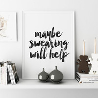 Typography Print FUNNY WALL ART Instant Download Maybe Swearing Will Help Quote Funny Quote Typography Quote Black And White Office Wall Art