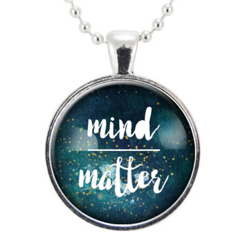 Mind Over Matter Necklace, Inspirational Quote Pendant, Motivational Phrase Jewelry