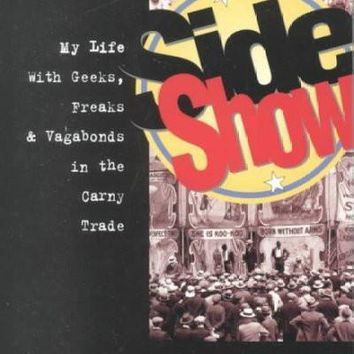 Side Show: My Life With Geeks, Freaks & Vagabonds in the Carny Trade: Side Show