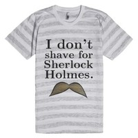 I don't shave for Sherlock Holmes-Unisex Ash/White Stripe T-Shirt