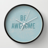 Be Awesome Wall Clock by Rachel Burbee
