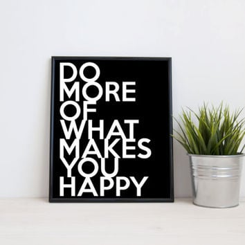 Do more of what makes you happy, 8x10 digital print, black and white quote, instant printable poster, typography, download, wall art, modern