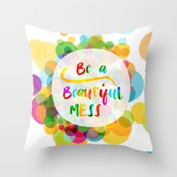 BE a beautiful mess Throw Pillow by Studiomarshallarts