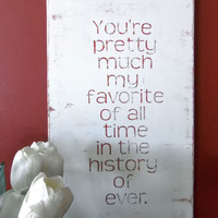 Typography Wood Sign- You're Pretty Much My Favorite Wall Decor
