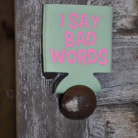 I say bad words sea foam koozie