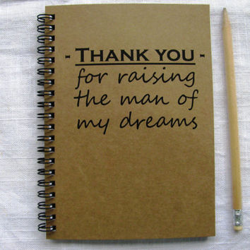 Thank you for raising the man of my dreams - 5 x 7 journal