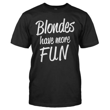Blondes Have More Fun - T Shirt