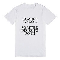 so much to do so little desire to do it reg tee-fly