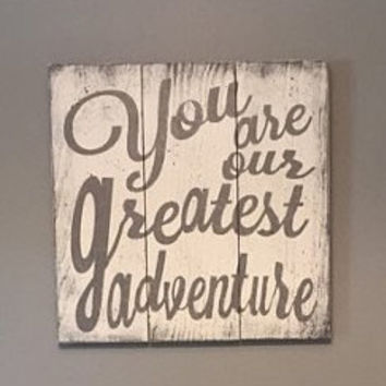 You Are Our Greatest Adventure Pallet Sign Boys Nursery Girls Nursery Gray Nursery Decor Wood Nursery Sign Handmade Over Crib Nursery Decor