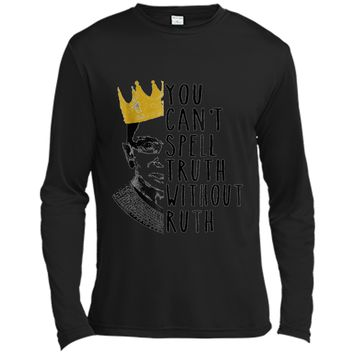 Notorious RBG  - You Can't Spell Truth Without Ruth Long Sleeve Moisture Absorbing Shirt