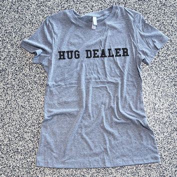 T Shirt Women - Hug Dealer - womens clothing, graphic tees, shirt with sayings, sarcastic, funny shirt