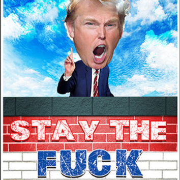 "TRUMP'S WALL ""Stay The F*** Out"" #3 -Bumper Sticker"