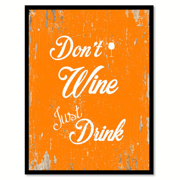 Don't Wine Just Drink Funny Quote Saying Gift Ideas Home Decor Wall Art 111485