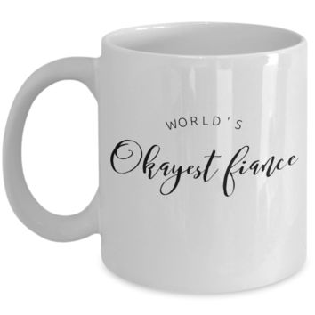 """World's Okayest Fiance Mug - Valentines Gift Deals - Gift Valentine Day For Man - Tea Funny Mugs For Men From Women - Funny Mugs For Fiance From Fiancée - White Ceramic 11"""" Vday Jar Cup For Coffee & Whisky"""