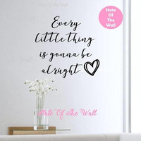 Every little thing is gonna be alright wall decal Vinyl Sticker  Design Mural home decor room decor trendy modern