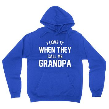 I love it when they call me grandpa  Father's day birthday Christmas gift ideas for dad hoodie