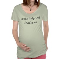 Needs Help With Shoelaces Maternity T-Shirt from Zazzle.com