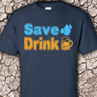 Save Water, Drink Beer - Ultra Cotton T-Shirt