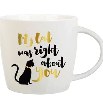 My Cat Was Right About You Coffee Mug by Slant