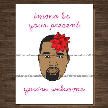 Boyfriend Funny Birthday Card, Funny Girlfriend Birthday Imma be your present, Kanye West, Kanye Birthday Card
