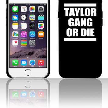 Taylor Gang Or Die die 5 5s 6 6plus phone cases
