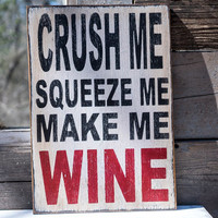 crush me squeeze me make me wine sign wine humor wine drinker gift funny kitchen gift wine enthusiast white black red kitchen sign bar sign