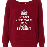 Can't Keep Calm I'm A Law Student Great Fashion Wideneck Sweatshirt Bella Fashion Sweatshirt Law School Shirt Funny Law School sweatshirt