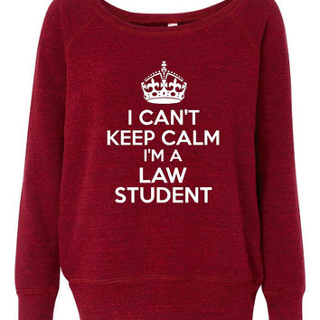 Can't Keep Calm I'm A Law Student Sweatshirt Ladies Wide Neck Law School Sweatshirt