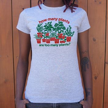 How Many Plants Are Too Many Plants? Women's T-Shirt