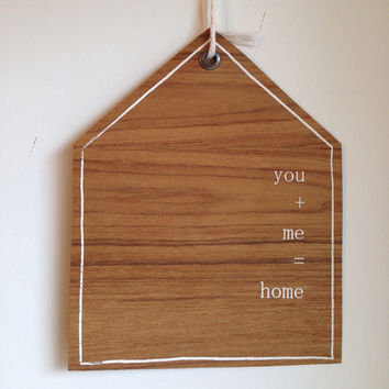 Wall decor, House screen print on veneer, You plus me equals home, minimal, modern - FREE DOMESTIC SHIPPING
