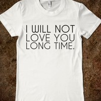 Supermarket: I WIll Not Love You Long Time T-Shirt from Glamfoxx Shirts