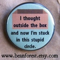 i thought outside the box  funny  pinback button by beanforest