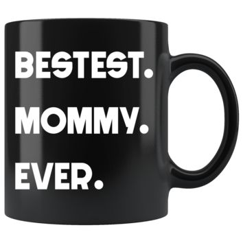BESTEST MOMMY EVER * Funny Gift for Mom, Mother's Day * Glossy Black Coffee Mug 11oz.