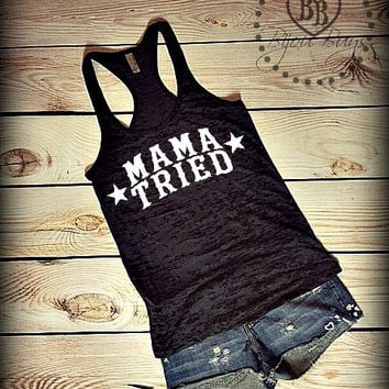 MAMA TRIED with stars -- Love Country -- Merle Haggard -- Racerback, Burnout Tank Top- Sizes S-XL. Other Colors Available