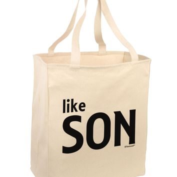 Matching Like Father Like Son Design - Like Son Large Grocery Tote Bag by TooLoud