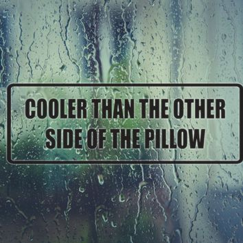 Cooler then the other side of the pillow Die Cut Vinyl Decal (Permanent Sticker)