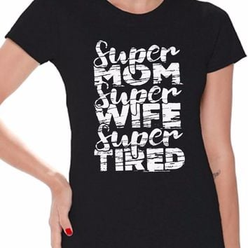 Mom Shirt Great Gifts for Mothers Day Super Mom Super Wife Super Tired T Shirt Lady Clothe Printed T-Shirt 100% Cotton