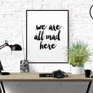 "PRINTABLE ART""We're all Mad Here""Printable Art Inspirational Print Typography Poster Office Decor Modern Wall Art Home wall Decor WATERCOLOR"