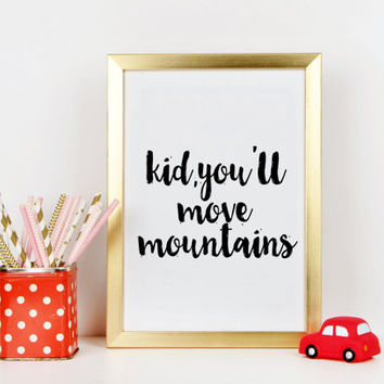 "Wall artwork ""Kid You'll Move Mountains"" Typography Art Print Inspirational Quote Black and White Nursery Art Print Children's Bedroom"