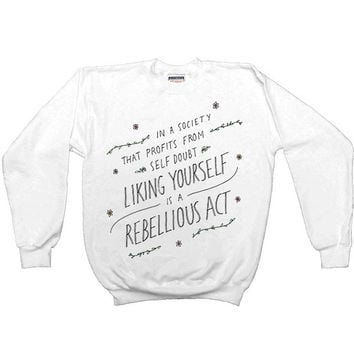 Liking Yourself Is A Rebellious Act -- Unisex Sweatshirt