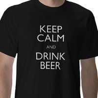 Keep Calm and Drink Beer - Beer Shirt