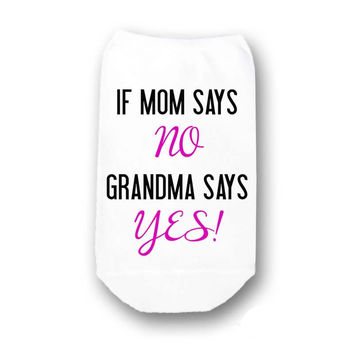 If Mom Says No Grandma Says Yes - Humorous Funny Gift Socks -no-show socks sold by the pair