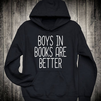 Boys In Books Are Better Funny Reader Slogan Hoodie Bookworm Nerdy Geek Sweatshirt Trend Fashion Fun Clothing
