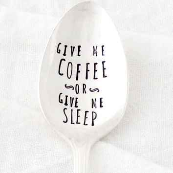 Give Me COFFEE or Give Me SLEEP. Hand stamped spoon by Milk & Honey.