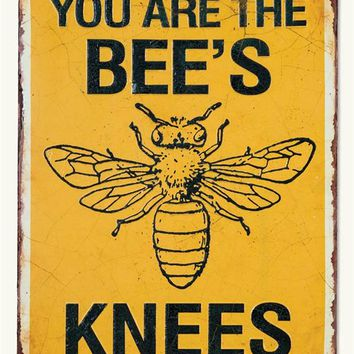 YOU ARE THE BEE'S KNEES SIGN