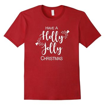 Have A Holly Jolly Christmas Cute Graphic Holiday T-Shirt
